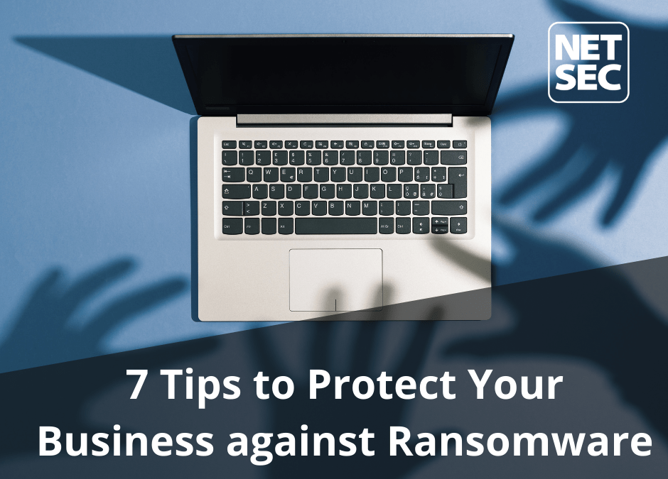 7 Tips to Protect Your Business Against Ransomware