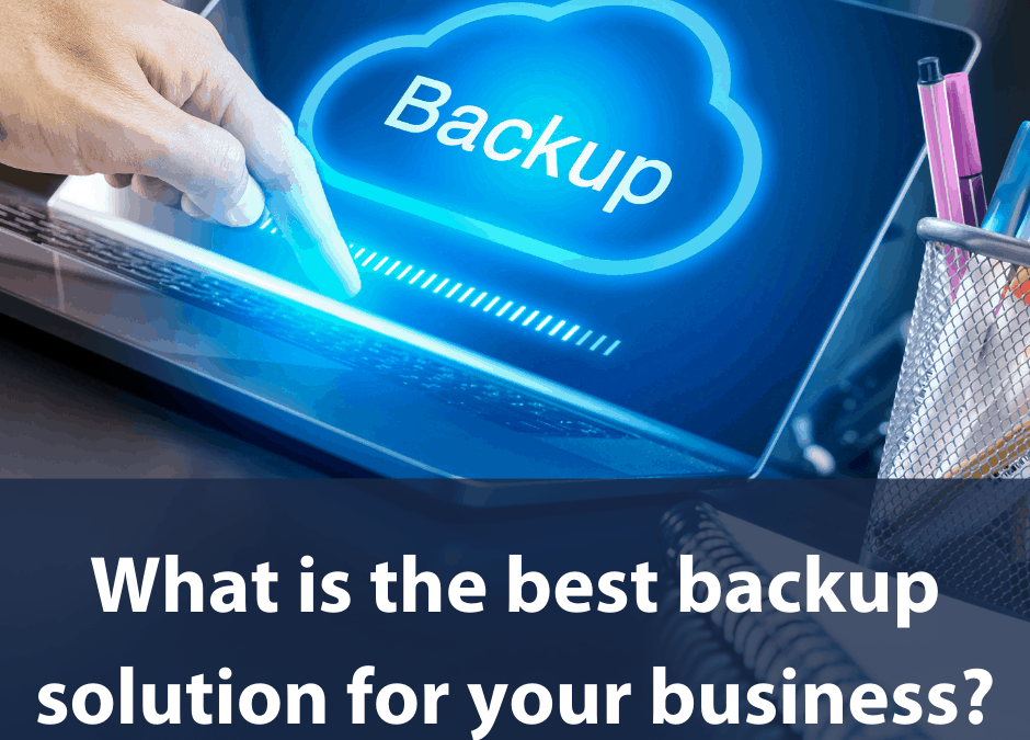 What is the best backup solution for your business?