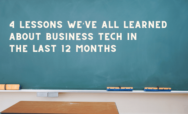 4 lessons we've all learned about business tech in the last 12 months