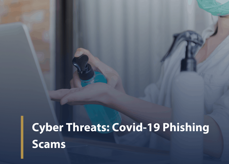 Cyber Threats: Covid-19 Phishing Scams